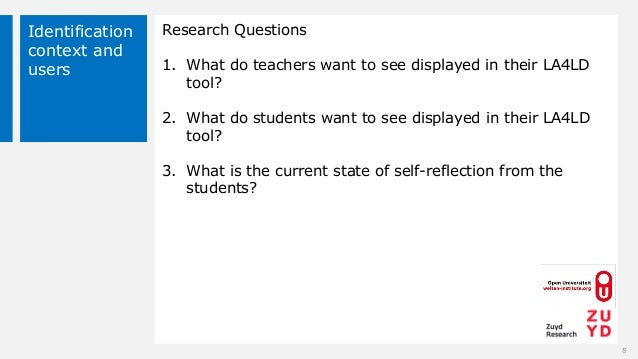 Identification context and users Research Questions 1. What do teachers want to see displayed in their LA4LD tool? 2. What...