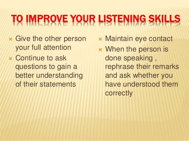 the importance of listening and the effective listening techniques Effective listening is a skill that underpins all positive human relationships spend some time thinking about and developing your listening skills – they are the building blocks of success.