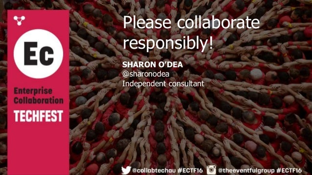 SHARON O'DEA @sharonodea Independent consultant Please collaborate responsibly!