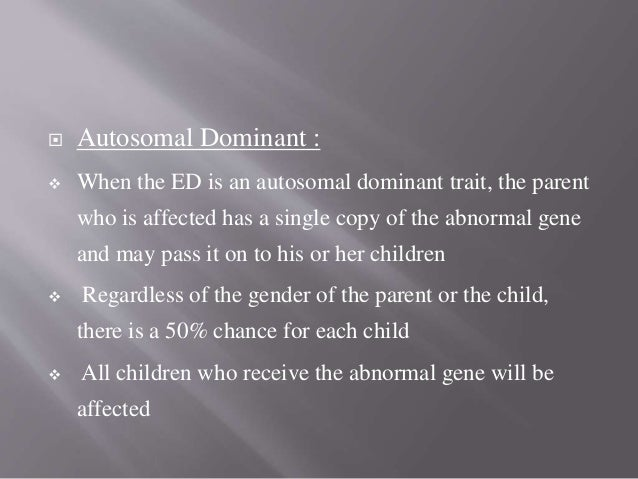  Autosomal Recessive  When the ectodermal dysplasia in the family is an autosomal recessive trait, the usual situation i...