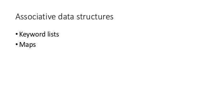 Associative data structures • Keyword lists • Maps