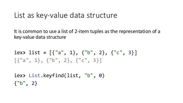 List as key-value data structure It is common to use a list of 2-item tuples as the representation of a key-value data str...