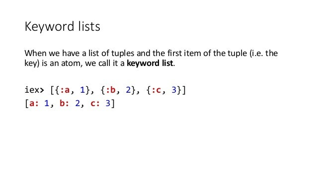 Keyword lists When we have a list of tuples and the first item of the tuple (i.e. the key) is an atom, we call it a keywor...