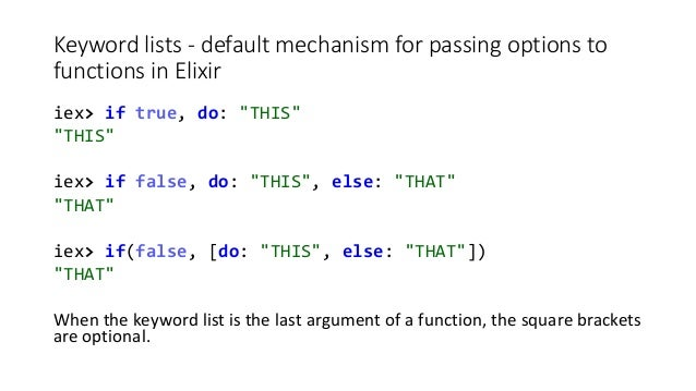 """Keyword lists - default mechanism for passing options to functions in Elixir iex> if true, do: """"THIS"""" """"THIS"""" iex> if false..."""