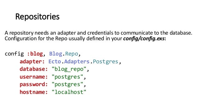 Repositories A repository needs an adapter and credentials to communicate to the database. Configuration for the Repo usua...