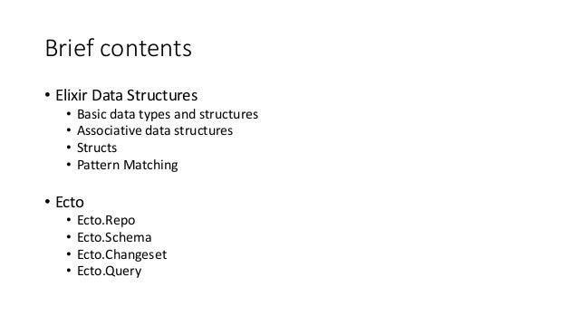Brief contents • Elixir Data Structures • Basic data types and structures • Associative data structures • Structs • Patter...