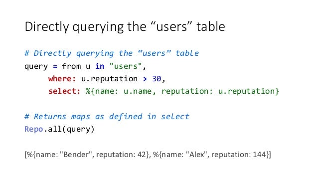 """Directly querying the """"users"""" table # Directly querying the """"users"""" table query = from u in """"users"""", where: u.reputation >..."""