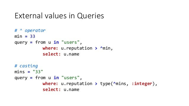 """External values in Queries # ^ operator min = 33 query = from u in """"users"""", where: u.reputation > ^min, select: u.name # c..."""