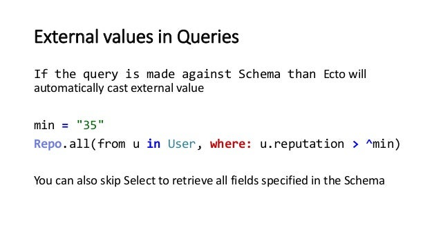 """External values in Queries If the query is made against Schema than Ecto will automatically cast external value min = """"35""""..."""