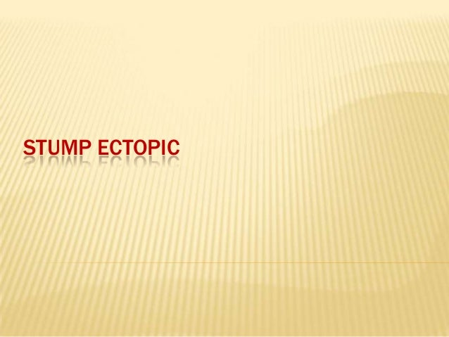 STUMP ECTOPIC