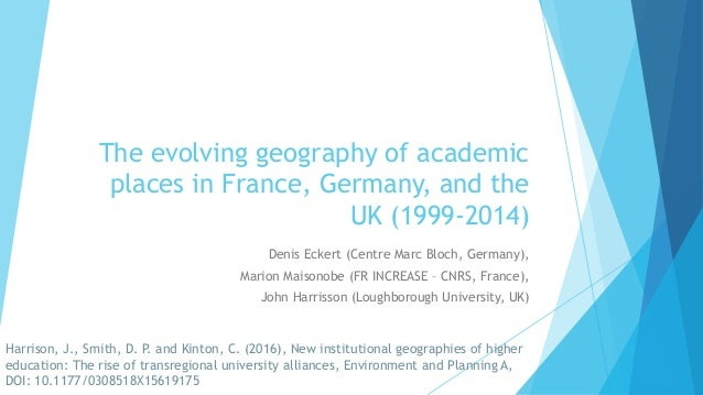 The evolving geography of academic places in France, Germany, and the UK (1999-2014) Denis Eckert (Centre Marc Bloch, Germ...