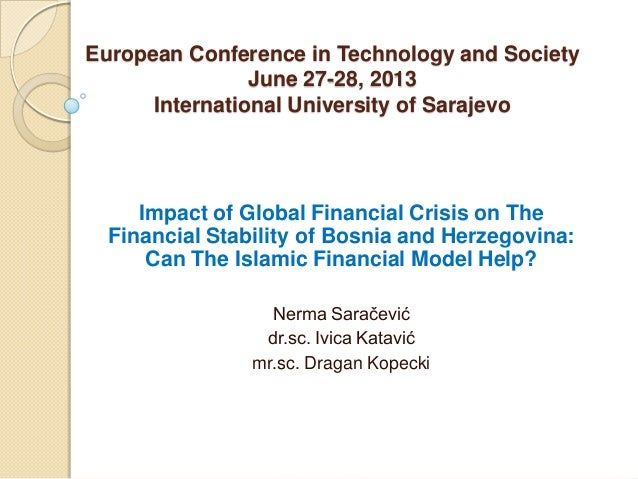 European Conference in Technology and Society June 27-28, 2013 International University of Sarajevo  Impact of Global Fina...