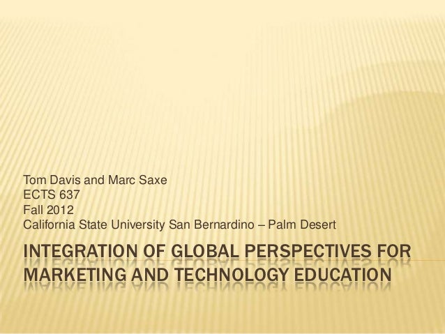 Tom Davis and Marc SaxeECTS 637Fall 2012California State University San Bernardino – Palm DesertINTEGRATION OF GLOBAL PERS...