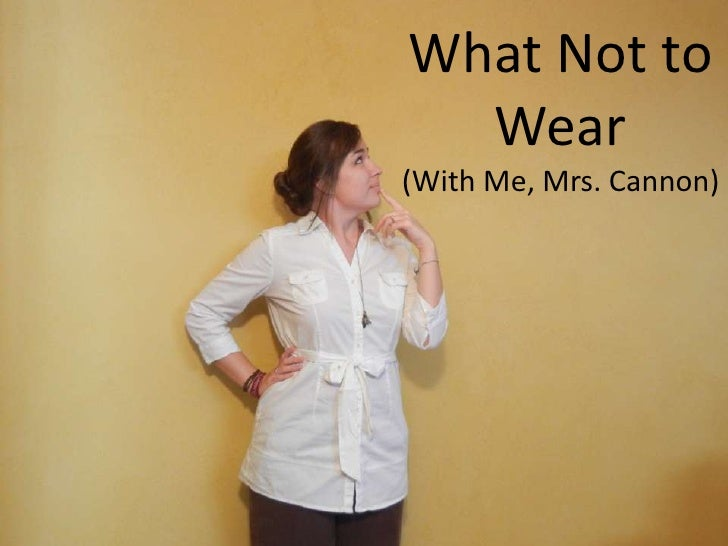 What Not to  Wear(With Me, Mrs. Cannon)