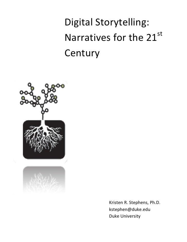 DigitalStorytelling:                       stNarrativesforthe21 Century           KristenR.Stephens,Ph.D.     ...
