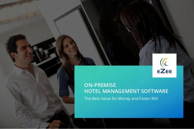 ON-PREMISE HOTEL MANAGEMENT SOFTWARE The Best Value for Money and Faster ROI