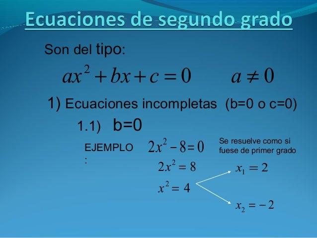 Son del tipo: 002 ≠=++ acbxax 1) Ecuaciones incompletas (b=0 o c=0) 1.1) b=0 EJEMPLO : 082 2 =−x Se resuelve como si fuese...