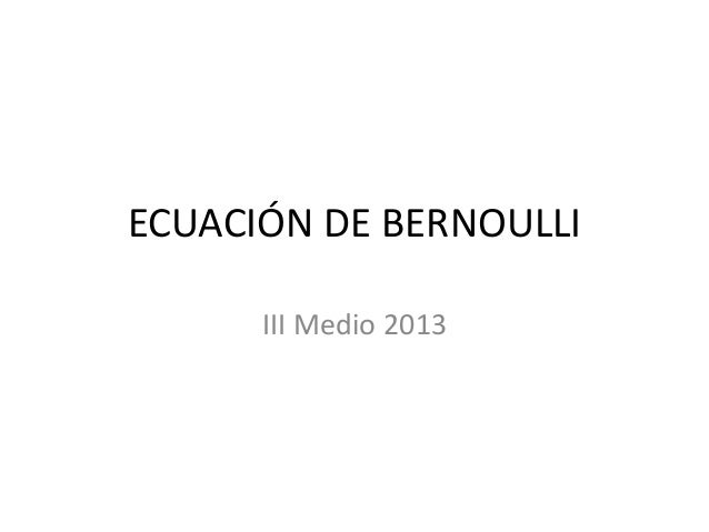 ECUACIÓN DE BERNOULLI III Medio 2013