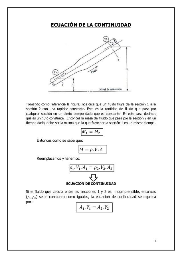 1 ECUACIÓN DE LA CONTINUIDAD Tomando como referencia la figura, nos dice que un fluido fluye de la sección 1 a la sección ...