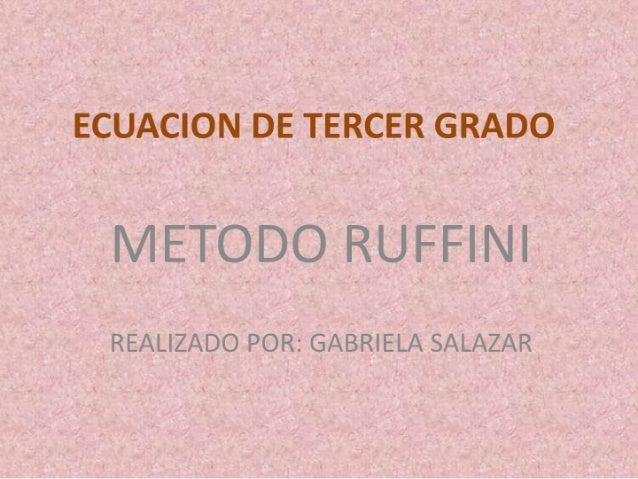 ECUACION DE TERCER GRADO  METODO RUFFINI  REALIZADO POR:  GABRIELA SALAZAR