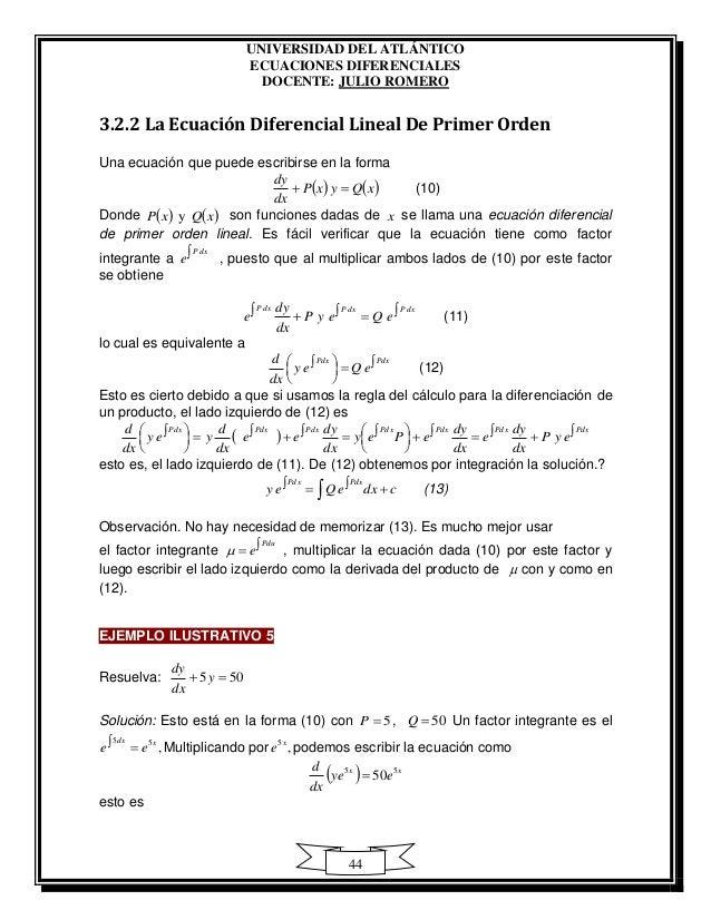 UNIVERSIDAD DEL ATLÁNTICO ECUACIONES DIFERENCIALES DOCENTE: JULIO ROMERO 44 3.2.2 La Ecuación Diferencial Lineal De Primer...