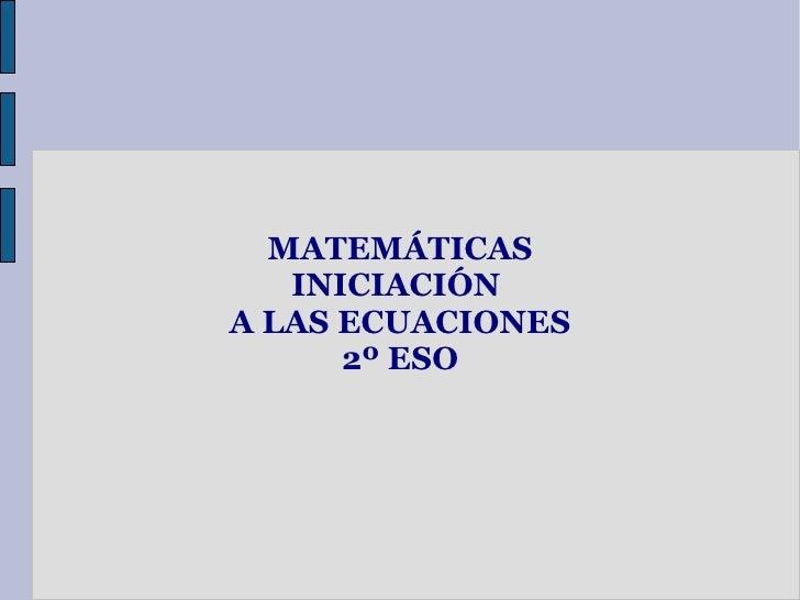 MATEMÁTICAS INICIACIÓN  A LAS ECUACIONES 2º ESO