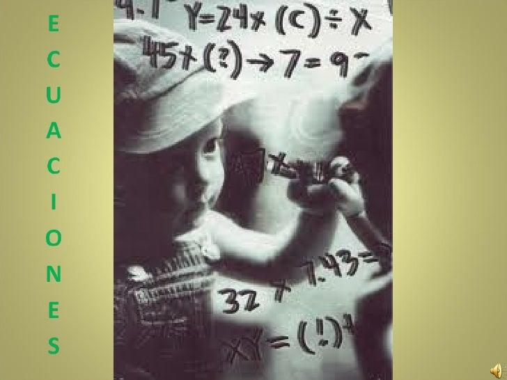 Una ecuación es una igualdad en laque existen cantidades desconocidas  cuyo valor queremos encontrar