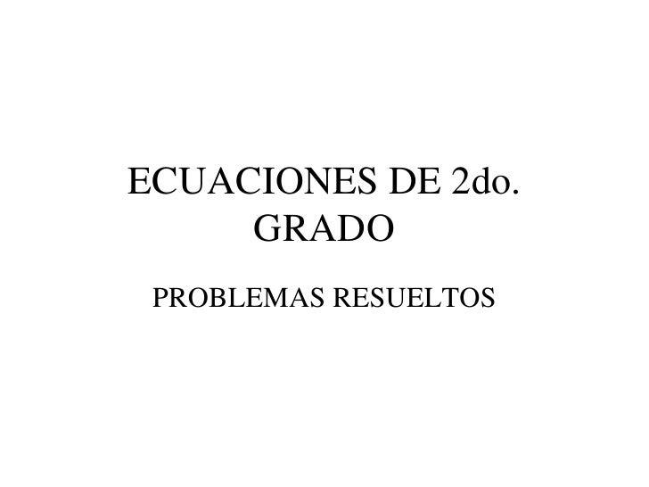 ECUACIONES DE 2do. GRADO<br />PROBLEMAS RESUELTOS<br />