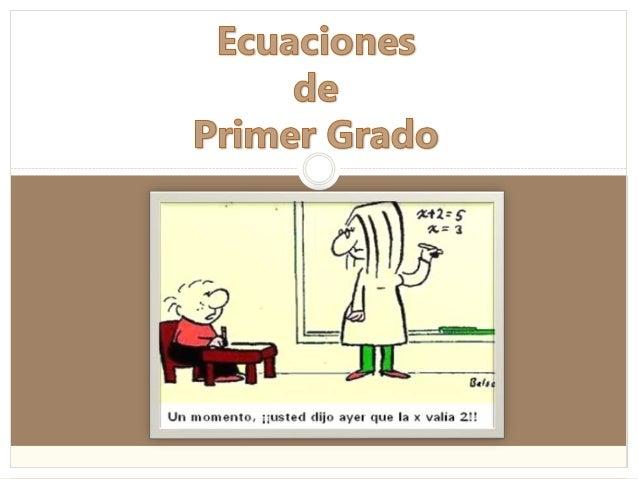 Ecuaciones de primer grado                                 Contenidos        Del lenguaje ordinario al lenguaje algebraic...
