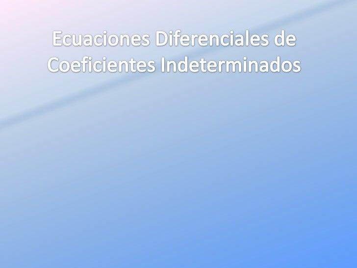 Ecuaciones Diferenciales de Coeficientes Indeterminados<br />