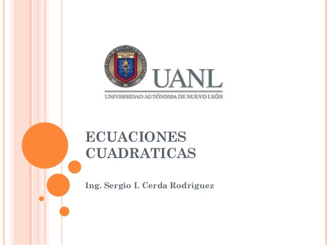 ECUACIONES CUADRATICAS Ing. Sergio I. Cerda Rodríguez