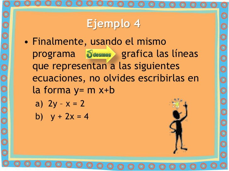 Ejemplo 4• Finalmente, usando el mismo  programa           grafica las líneas  que representan a las siguientes  ecuacione...