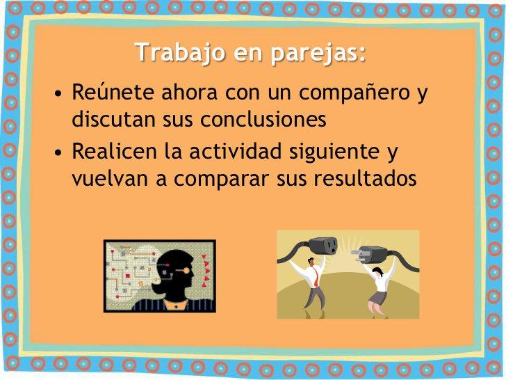 Trabajo en parejas:• Reúnete ahora con un compañero y  discutan sus conclusiones• Realicen la actividad siguiente y  vuelv...