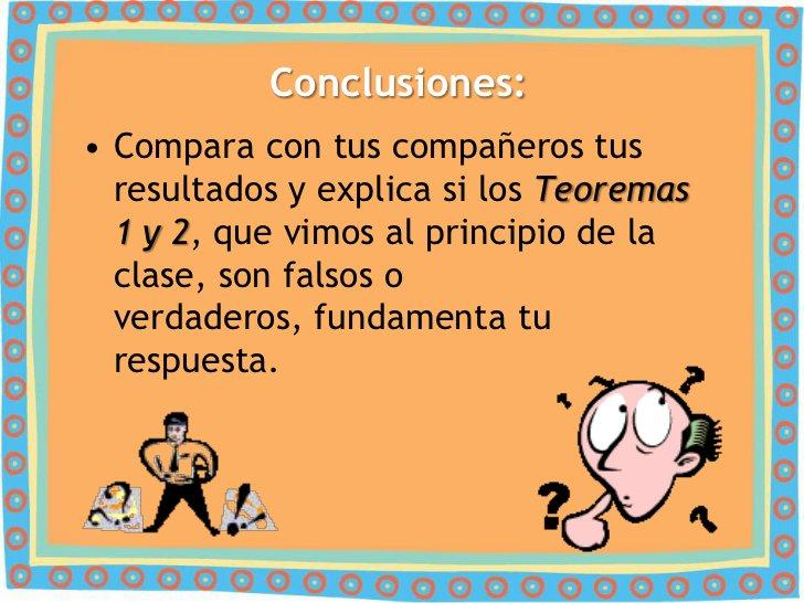 Conclusiones:• Compara con tus compañeros tus  resultados y explica si los Teoremas  1 y 2, que vimos al principio de la  ...