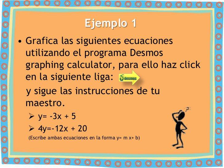 Ejemplo 1• Grafica las siguientes ecuaciones  utilizando el programa Desmos  graphing calculator, para ello haz click  en ...