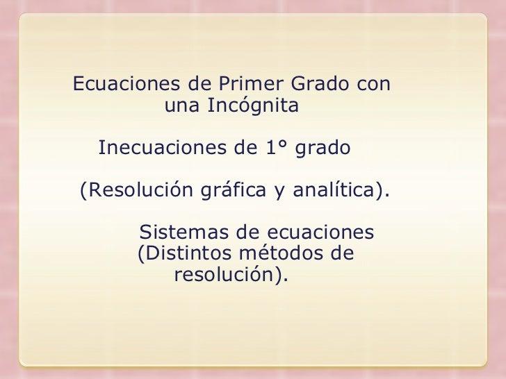 Ecuaciones de Primer Grado con una Incógnita Inecuaciones de 1° grado  (Resolución gráfica y analítica). Sistemas de ecuac...