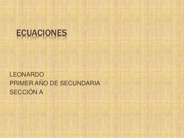 ECUACIONES LEONARDO PRIMER AÑO DE SECUNDARIA SECCIÓN A