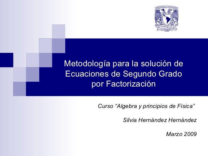 """Metodología para la solución de Ecuaciones de Segundo Grado por Factorización Curso """"Algebra y principios de Física"""" Silvi..."""