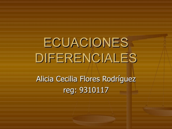 ECUACIONES DIFERENCIALES Alicia Cecilia Flores Rodríguez reg: 9310117
