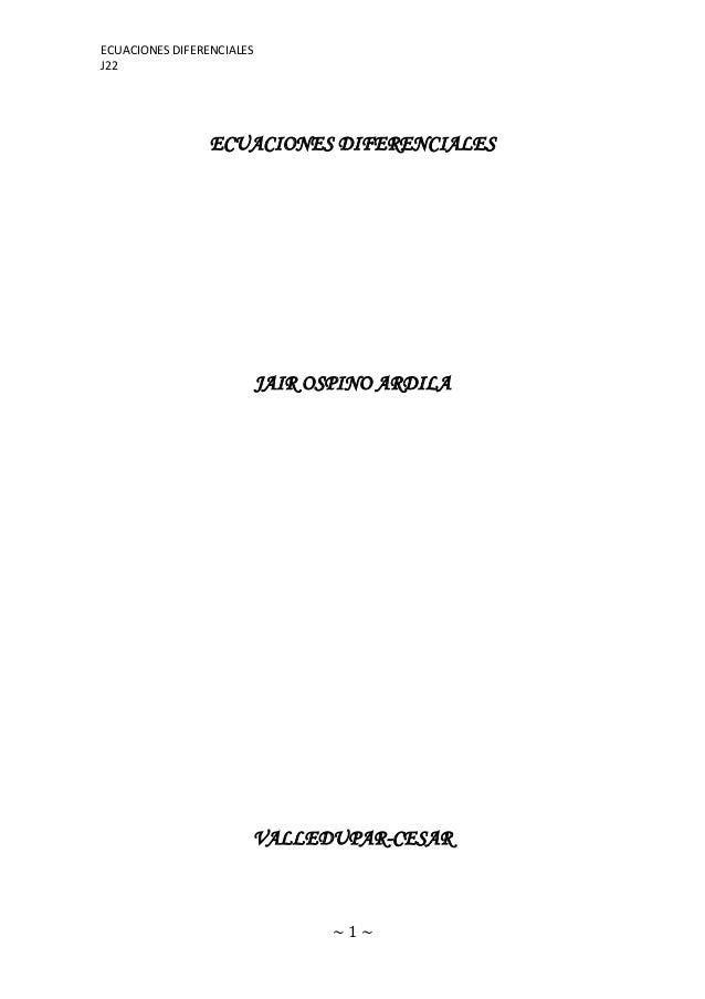 ECUACIONES DIFERENCIALESJ22                 ECUACIONES DIFERENCIALES                           JAIR OSPINO ARDILA         ...
