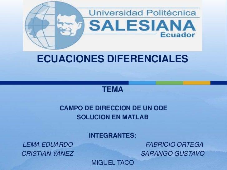 ECUACIONES DIFERENCIALES                     TEMA          CAMPO DE DIRECCION DE UN ODE              SOLUCION EN MATLAB   ...