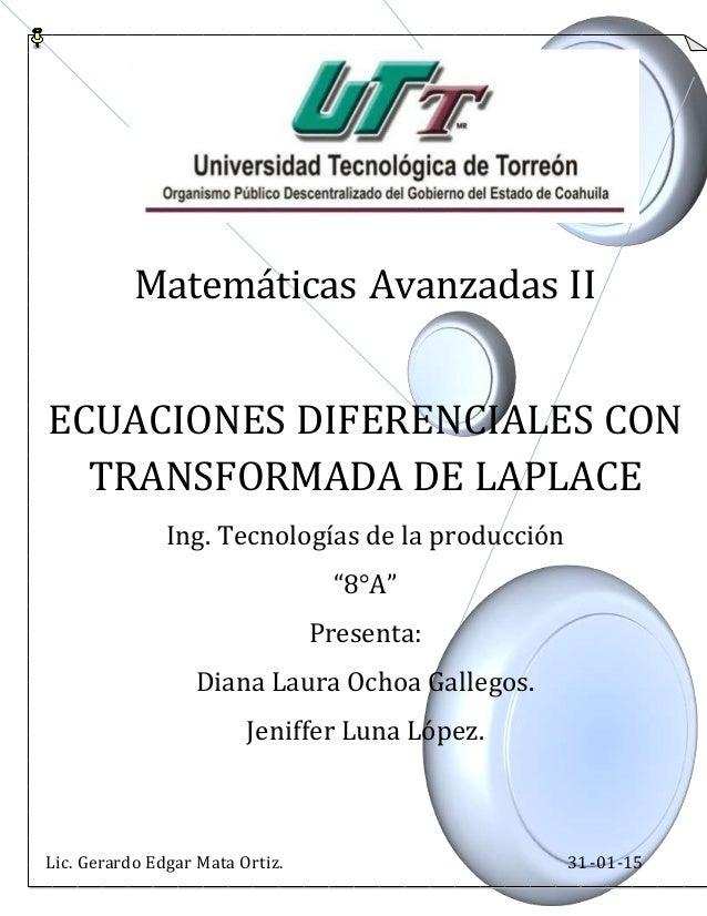 """Matemáticas Avanzadas II ECUACIONES DIFERENCIALES CON TRANSFORMADA DE LAPLACE Ing. Tecnologías de la producción """"8°A"""" Pres..."""