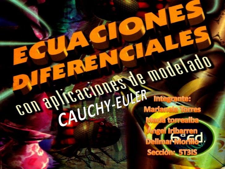 CAUCHY-EULER<br />Integrante:<br />Marianela Torres<br />María torrealba<br />Ángel Iribarren<br />Delimar Morillo<br />Se...