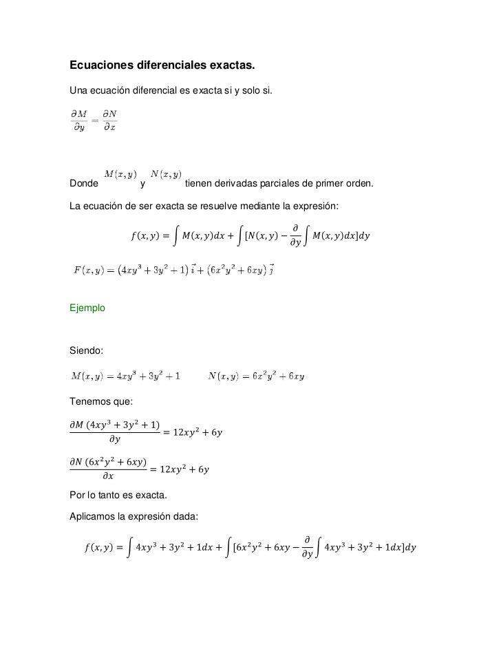 Ecuaciones diferenciales exactas.<br />Una ecuación diferencial es exacta si y solo si.<br />Dondeytienen derivadas pa...