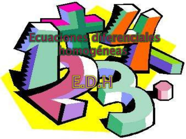 Ecuaciones diferenciales homogéneas <br />E.D.H<br />