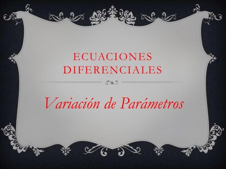 ECUACIONES   DIFERENCIALESVariación de Parámetros