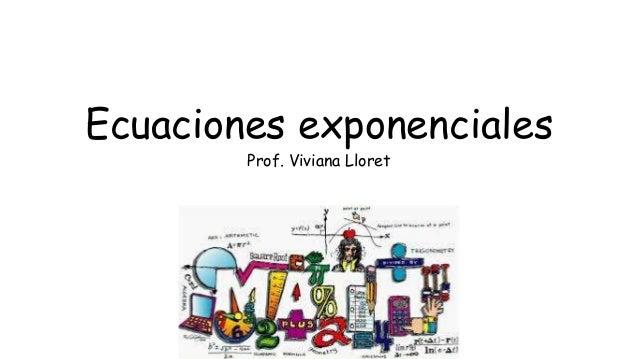 Ecuaciones exponenciales Prof. Viviana Lloret