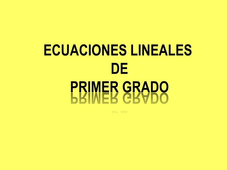 ECUACIONES LINEALES<br /> DE<br /> PRIMER GRADO<br />