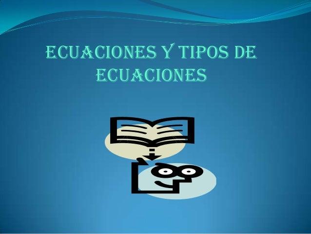 ECUACIONES Y TIPOS DEECUACIONES