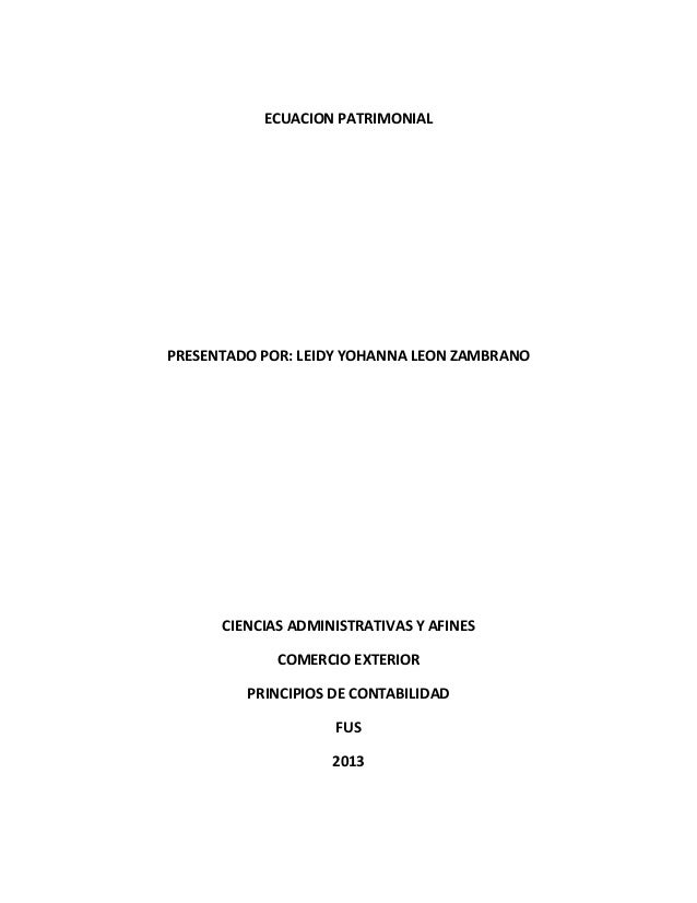 ECUACION PATRIMONIALPRESENTADO POR: LEIDY YOHANNA LEON ZAMBRANOCIENCIAS ADMINISTRATIVAS Y AFINESCOMERCIO EXTERIORPRINCIPIO...